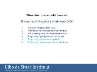 'Disruptive' (verstorende) Innovatie The Innovator's Prescription (Christensen, 2009)