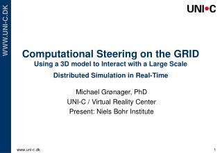 Michael Grønager, PhD UNI-C / Virtual Reality Center Present: Niels Bohr Institute