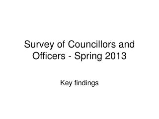 Survey of Councillors and Officers - Spring 2013
