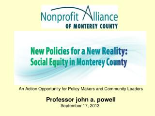 An Action Opportunity for Policy Makers and C ommunity  Leaders Professor john a.  powell