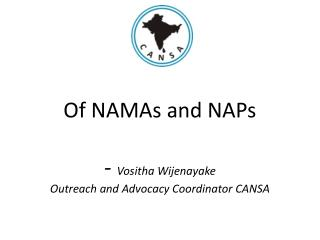 Of NAMAs and NAPs -  Vositha Wijenayake Outreach and Advocacy Coordinator CANSA