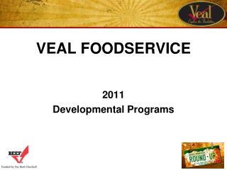 VEAL FOODSERVICE 2011 Developmental Programs