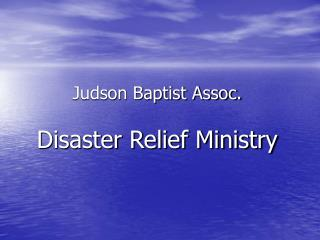 Judson Baptist Assoc. Disaster Relief Ministry