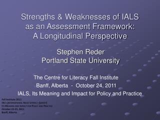 Strengths & Weaknesses of IALS  as an Assessment Framework: A Longitudinal Perspective