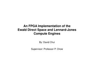 An FPGA Implementation of the Ewald Direct Space and Lennard-Jones Compute Engines