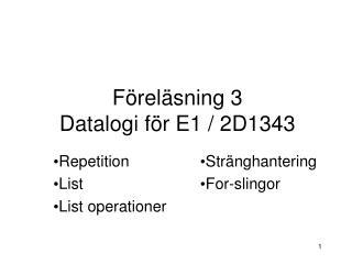 Föreläsning 3  Datalogi för E1 / 2D1343