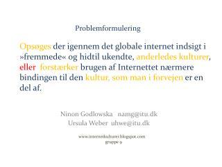 Ninon Godlowska namg@itu.dk Ursula Weber   uhwe@itu.dk