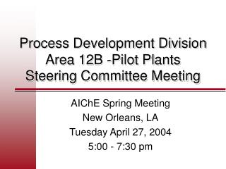 Process Development Division  Area 12B -Pilot Plants Steering Committee Meeting