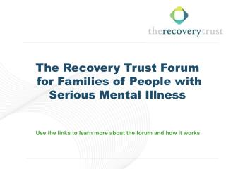 The Recovery Trust Forum  for Families of People with Serious Mental Illness