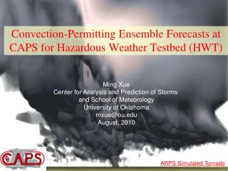 Convection-Permitting Ensemble Forecasts at CAPS for Hazardous Weather Testbed (HWT)