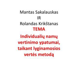 Mantas Sakalauskas  IR  Rolandas Krik štanas