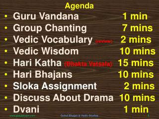 Guru  Vandana 1 min Group Chanting              7  mins Vedic Vocabulary  (review)        2  mins