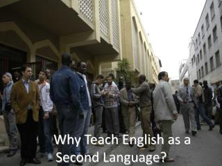 Why Teach  English as a Second Language?