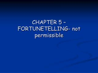 CHAPTER 5 � FORTUNETELLING- not permissible
