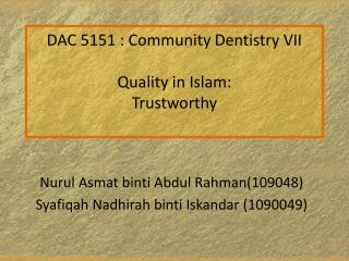 DAC 5151 : Community Dentistry VII Quality in Islam: Trustworthy
