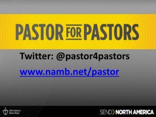 Twitter: @pastor4pastors namb/pastor