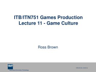 ITB/ITN751 Games Production  Lecture 11 - Game Culture