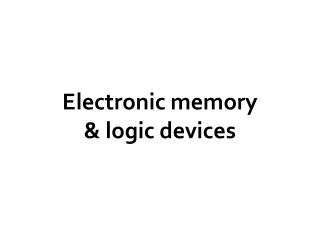 Electronic memory  & logic devices