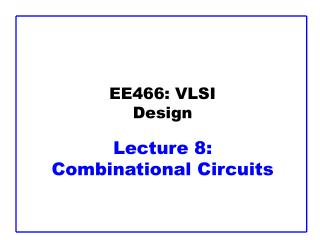 EE466: VLSI Design Lecture 8:  Combinational Circuits