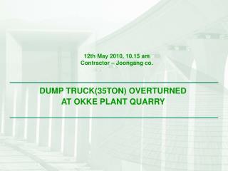 DUMP TRUCK35TON OVERTURNED  AT OKKE PLANT QUARRY