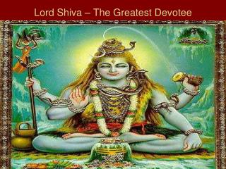 Lord Shiva – The Greatest Devotee