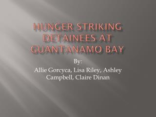Hunger striking detainees at Guantanamo Bay