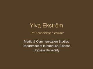 Ylva Ekström PhD candidate / lecturer