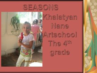 Khalatyan Nane Artschool The 4 th  grade