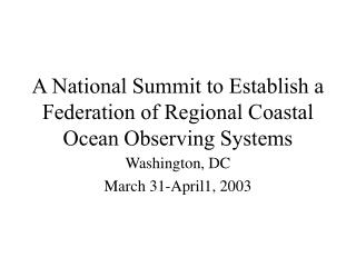 A National Summit to Establish a Federation of Regional Coastal Ocean Observing Systems
