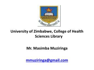 University of Zimbabwe, College of Health Sciences Library Mr. Masimba Muziringa