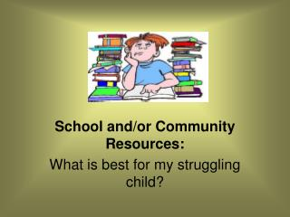 School and/or Community Resources: What is best for my struggling child?