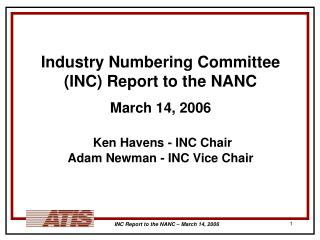 Industry Numbering Committee (INC) Report to the NANC March 14, 2006 Ken Havens - INC Chair
