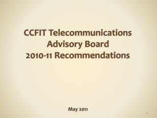CCFIT Telecommunications Advisory Board 2010-11 Recommendations May 2011