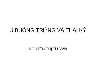U BUỒNG TRỨNG VÀ THAI KỲ