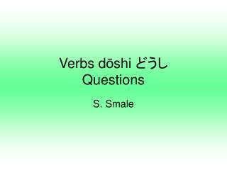 Verbs  d ō shi  どうし Questions