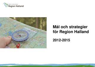 Mål och strategier  för Region Halland  2012-2015