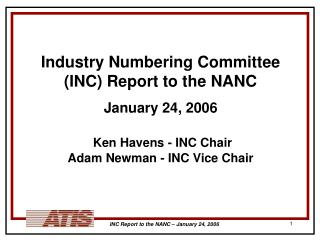 Industry Numbering Committee (INC) Report to the NANC January 24, 2006 Ken Havens - INC Chair