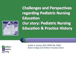 Judith A. Vessey, PhD, DPNP, RN, FAAN Boston College and Children's Hospital, Boston