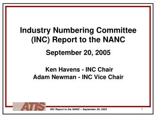 Industry Numbering Committee (INC) Report to the NANC September 20, 2005 Ken Havens - INC Chair