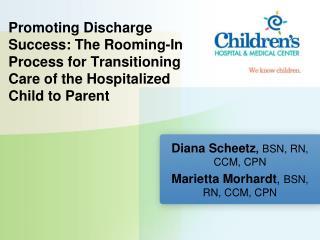 Diana Scheetz , BSN, RN, CCM, CPN Marietta Morhardt ,  BSN, RN, CCM, CPN