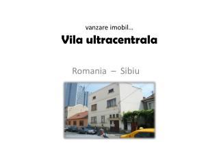 vanzare imobil … Vila  ultracentrala