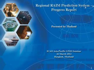 Regional RAIM Prediction System – Progress Report Presented by Thailand