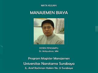 MATA KULIAH:  MANAJEMEN BIAYA        DOSEN PENGAMPU: Dr. Wahyudiono, MM.  Program Magister Manajemen Universitas Narotam
