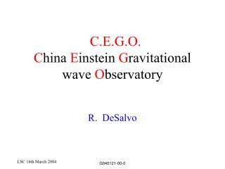 C.E.G.O. C hina  E instein  G ravitational wave  O bservatory