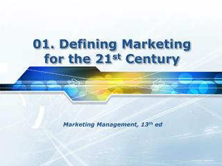 01. Defining Marketing  for the 21 st  Century