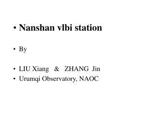 Nanshan vlbi station By LIU Xiang   &   ZHANG  Jin Urumqi Observatory, NAOC