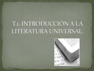T.1. INTRODUCCI�N A LA LITERATURA UNIVERSAL.