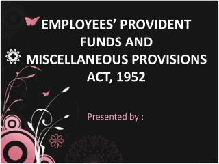 EMPLOYEES  PROVIDENT FUNDS AND MISCELLANEOUS PROVISIONS ACT, 1952