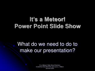 It s a Meteor Power Point Slide Show