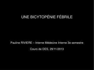 UNE BICYTOPÉNIE FÉBRILE Pauline RIVIERE – Interne Médecine Interne 3e semestre